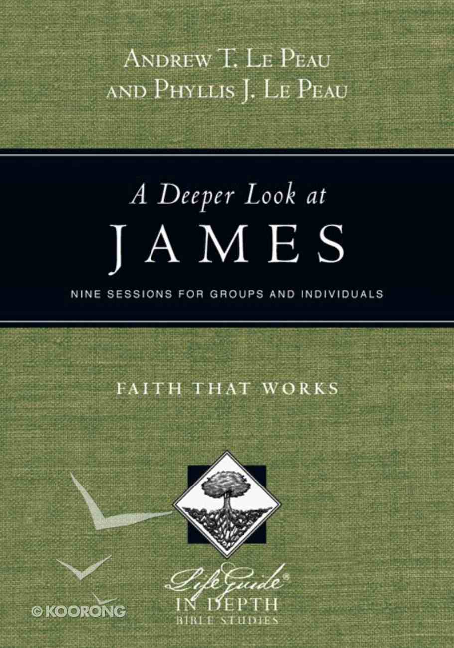 A Deeper Look At James (Lifeguide In Depth Bible Study Series) Paperback