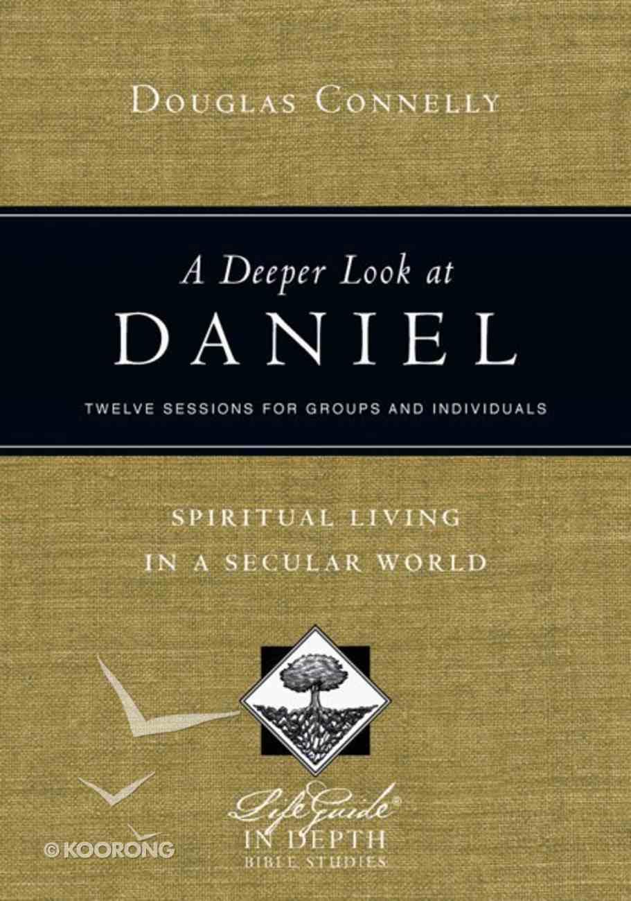 A Deeper Look At Daniel (Lifeguide In Depth Bible Study Series) Paperback