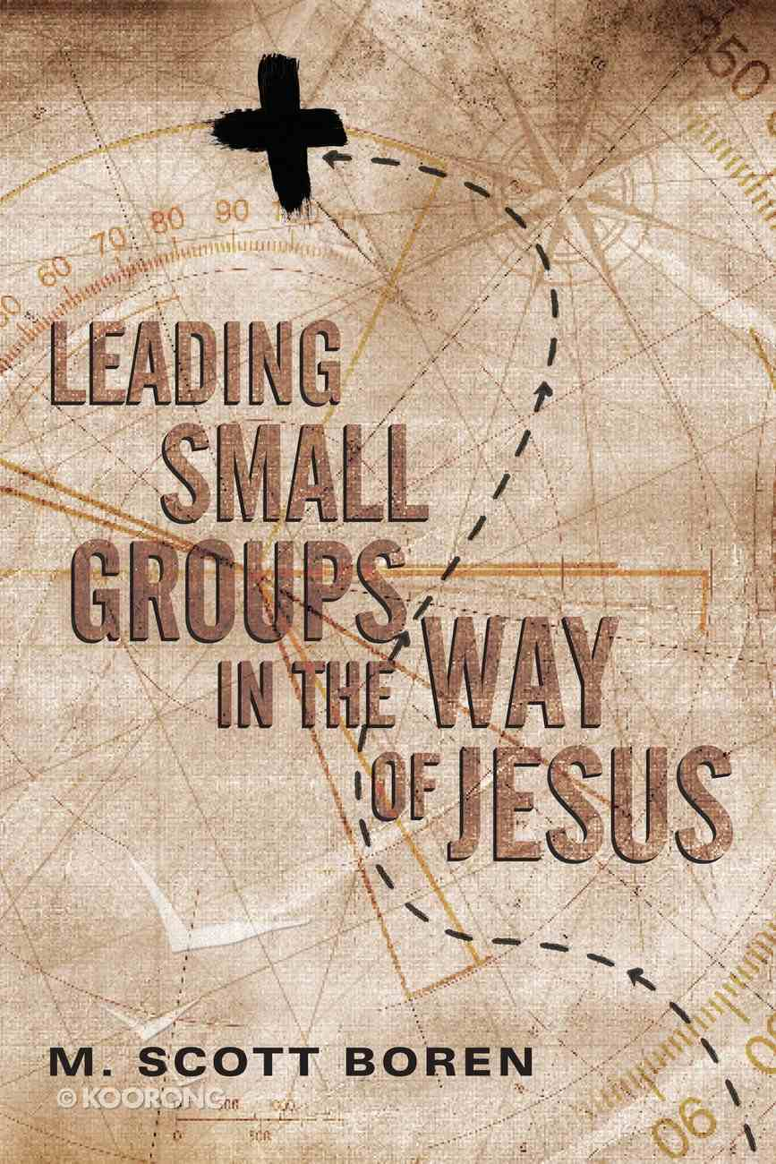 Leading Small Groups in the Way of Jesus Paperback