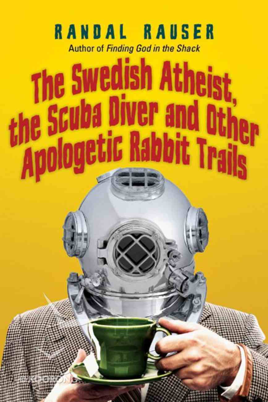 Swedish Atheist, the Scuba Diver and Other Apologetic Rabbit Trails, the Paperback
