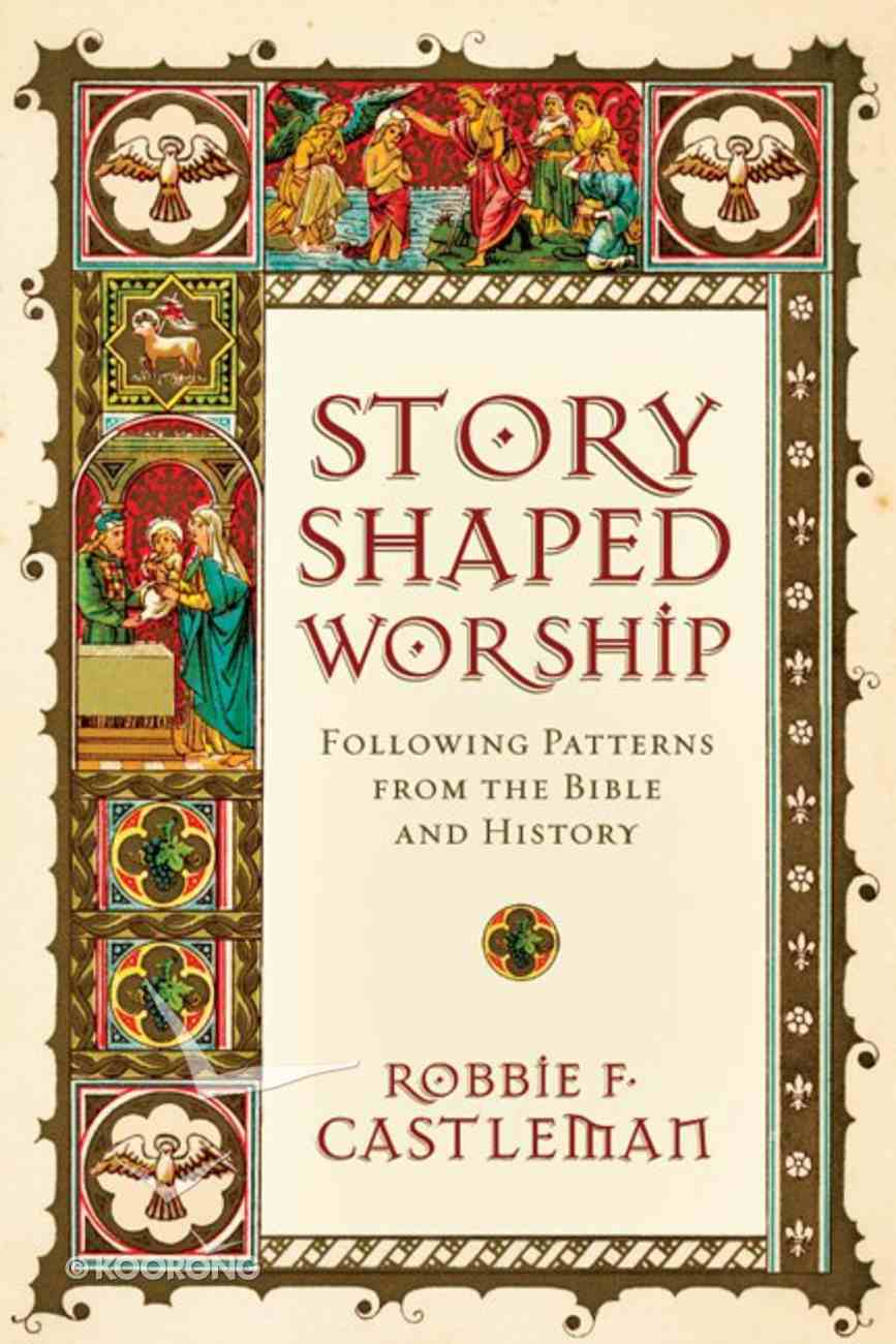 Story-Shaped Worship: Following Patterns From the Bible and History Paperback