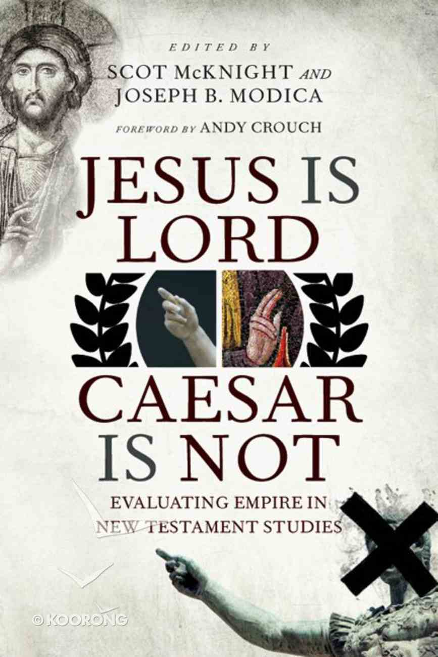 Jesus is Lord, Caesar is Not: Evaluating Empire in New Testament Studies Paperback