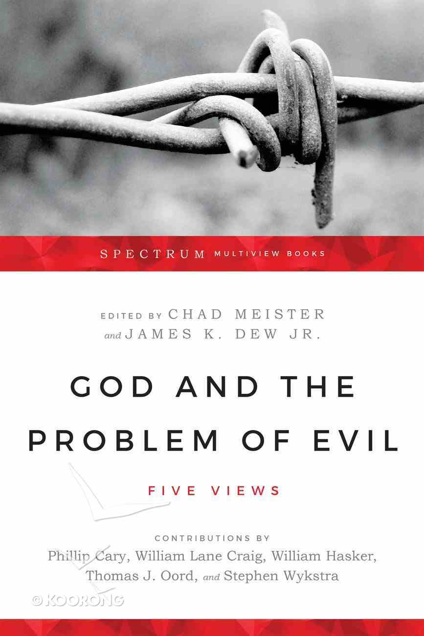 God and the Problem of Evil: Five Views (Spectrum Multiview Series) Paperback