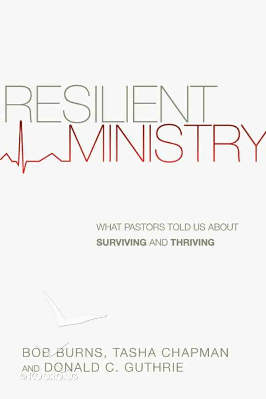 Resilient Ministry: What Pastors Told Us About Surviving and Thriving Paperback