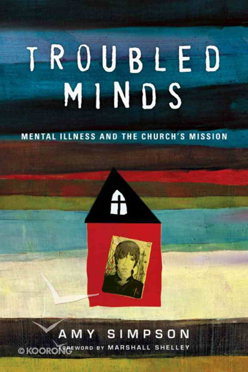 Troubled Minds: Mental Illness and the Church's Mission Paperback
