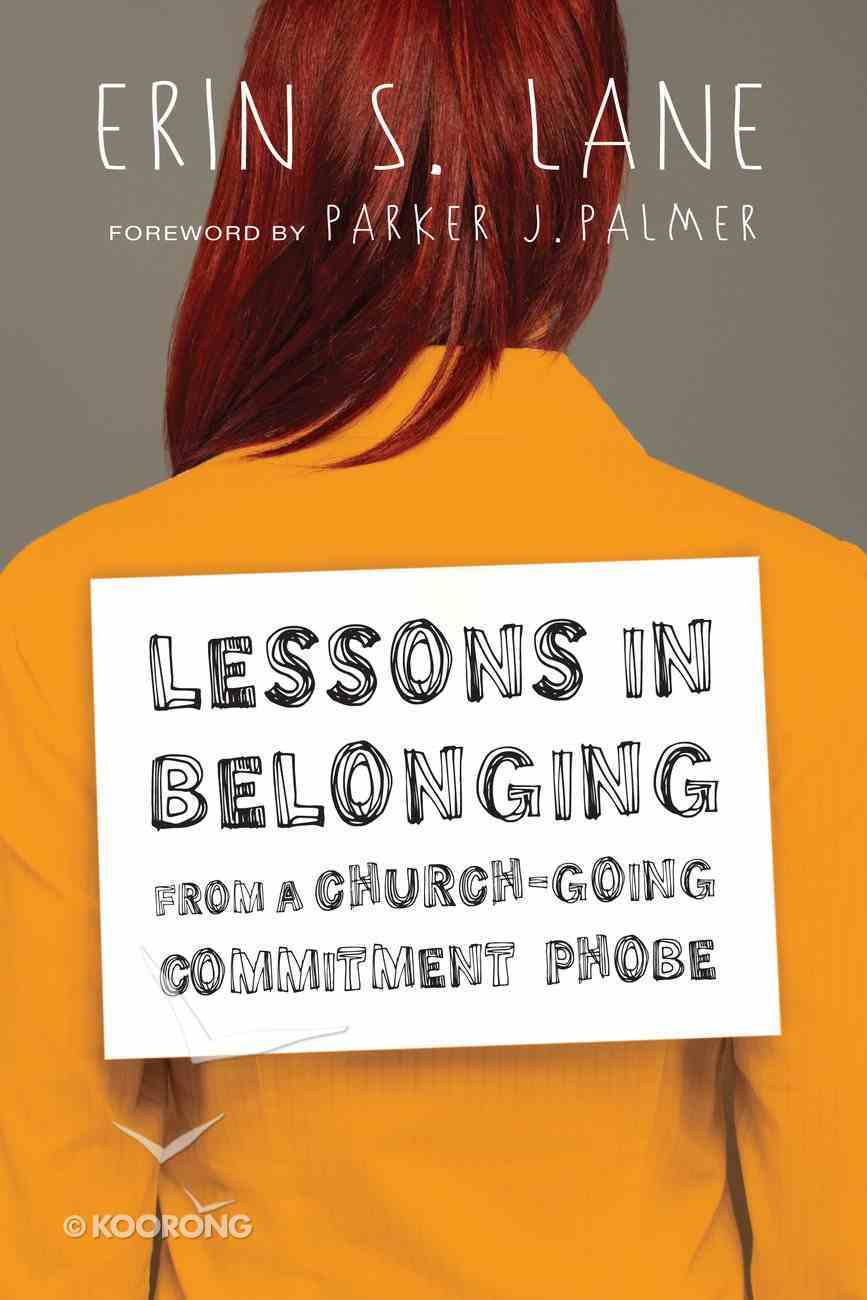 Lessons in Belonging From a Church-Going Commitment-Phobe Paperback