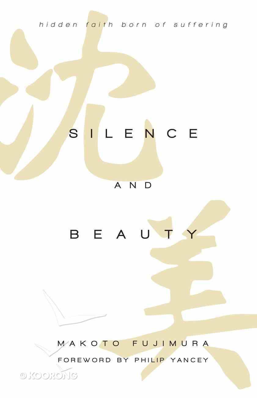 Silence and Beauty: Hidden Faith Born of Suffering Hardback