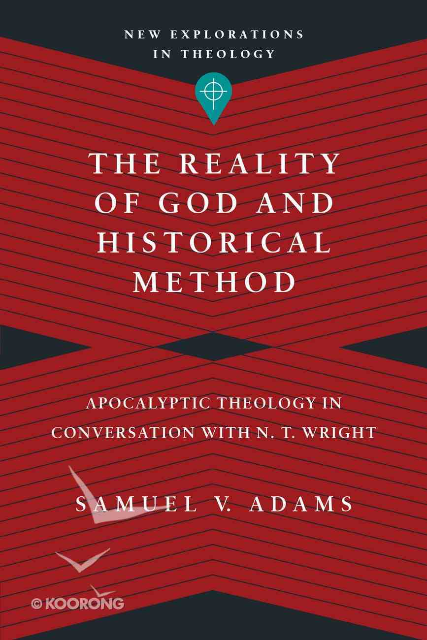 The Reality of God and Historical Method (New Explorations In Theology Series) Paperback