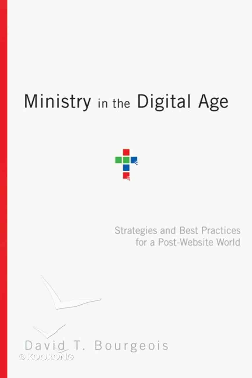 Ministry in the Digital Age: Strategies and Best Practices For a Post-Website World Paperback