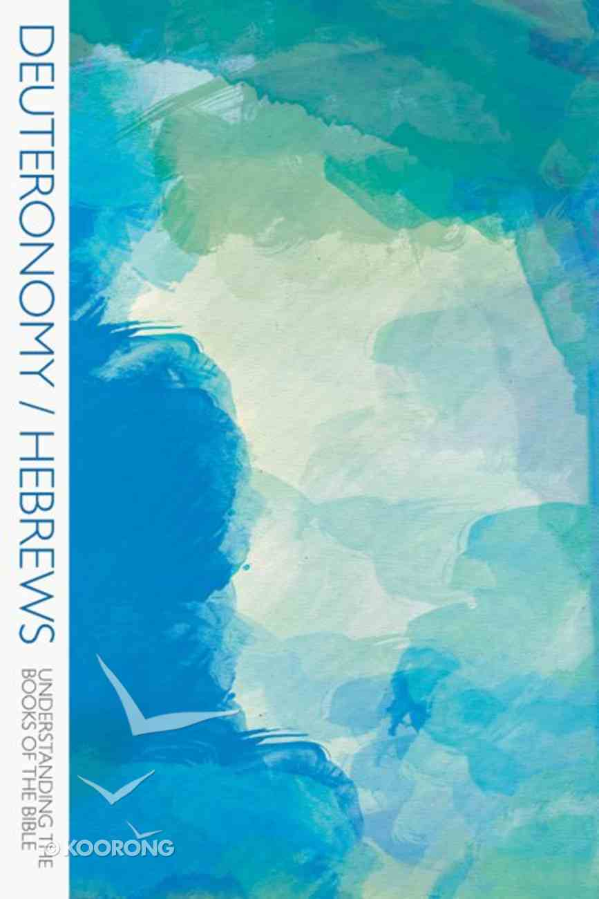 Deuteronomy/Hebrews (Understanding The Books Of The Bible Series) Paperback