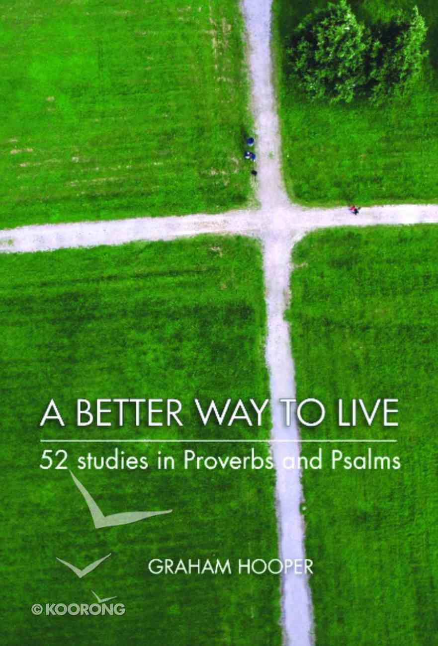 A Better Way to Live: 52 Studies in Proverbs and Psalms Paperback