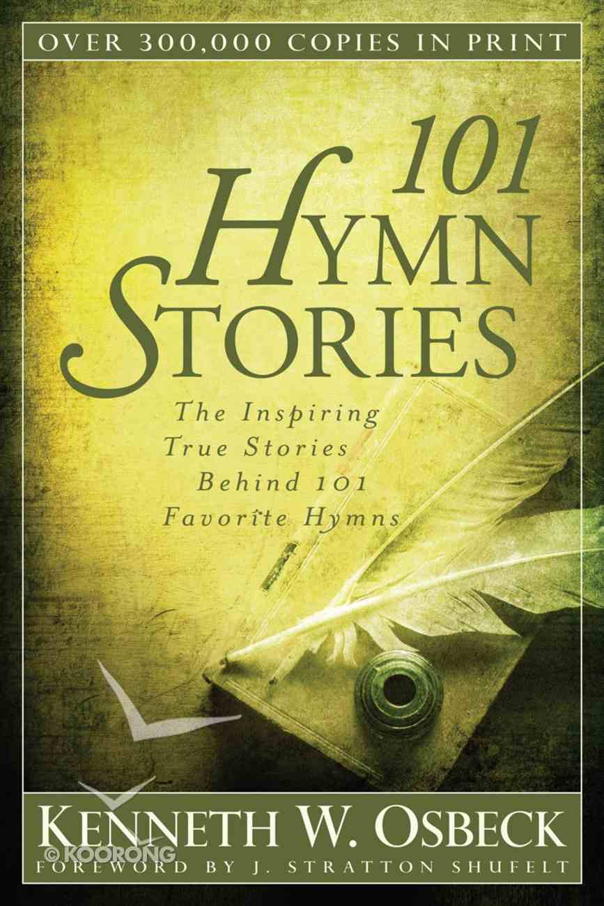 101 Hymn Stories: The Inspiring True Stories Behind 101 Favourite Hymns Paperback