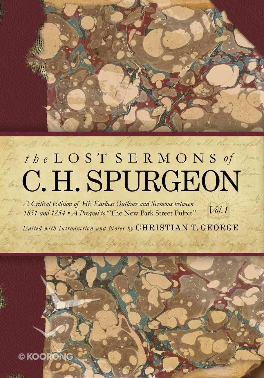 His Earliest Outlines and Sermons Between 1851 and 1854 (#01 in Lost Sermons Of C H Spurgeon Series) Hardback