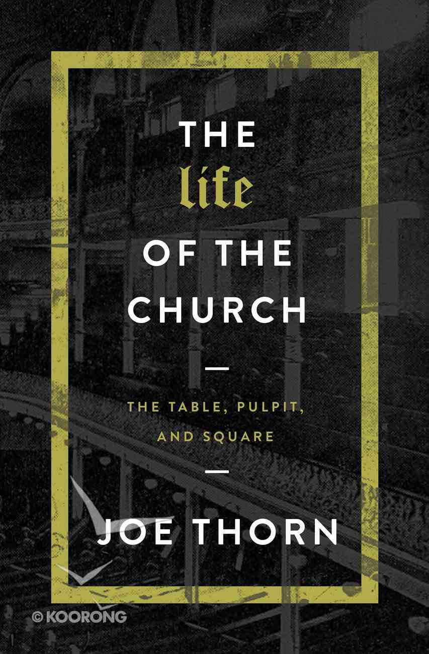 The Life of the Church: The Table, Pulpit, and Square Paperback