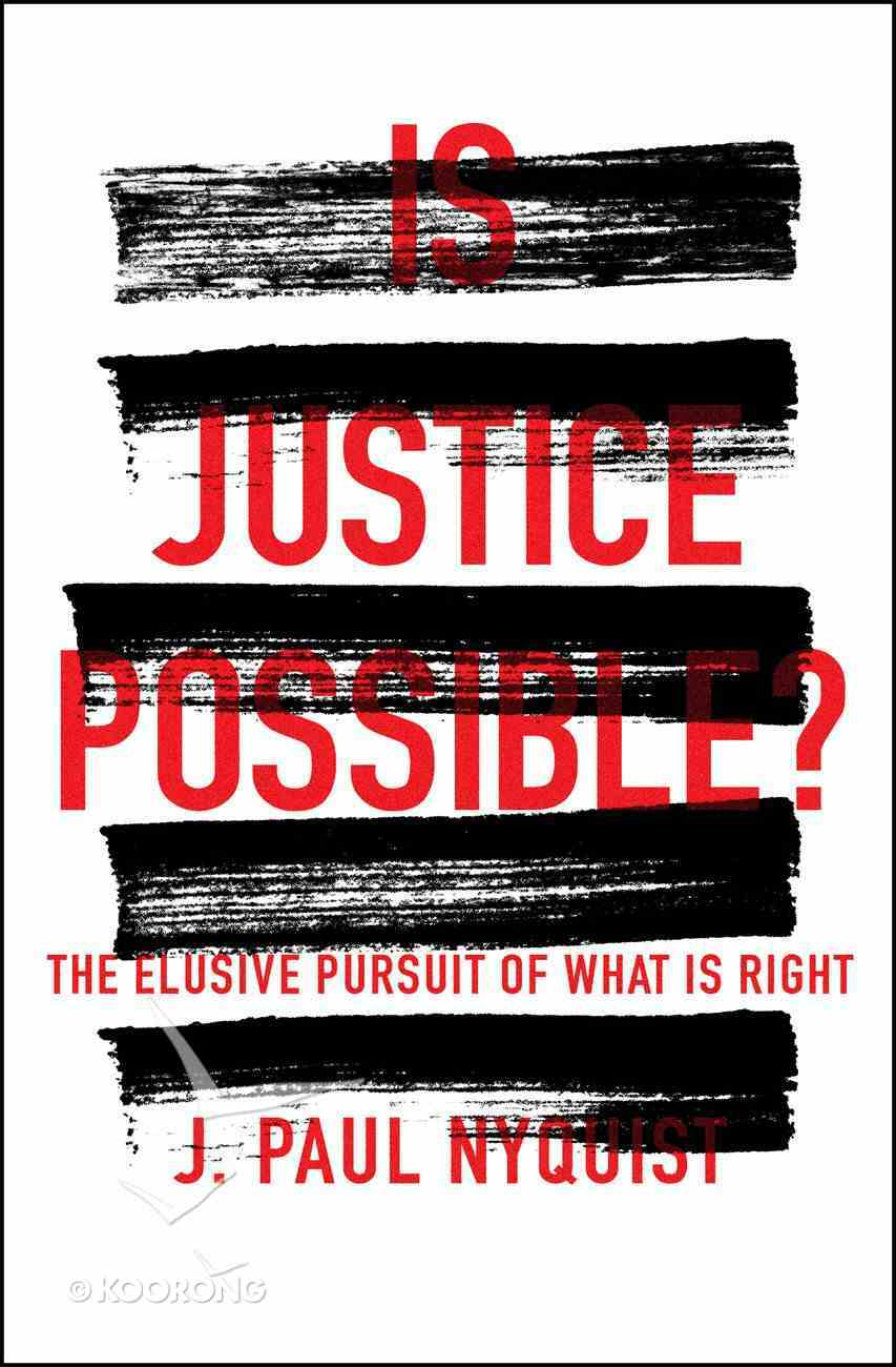 Is Justice Possible?: The Elusive Pursuit of What is Right Paperback