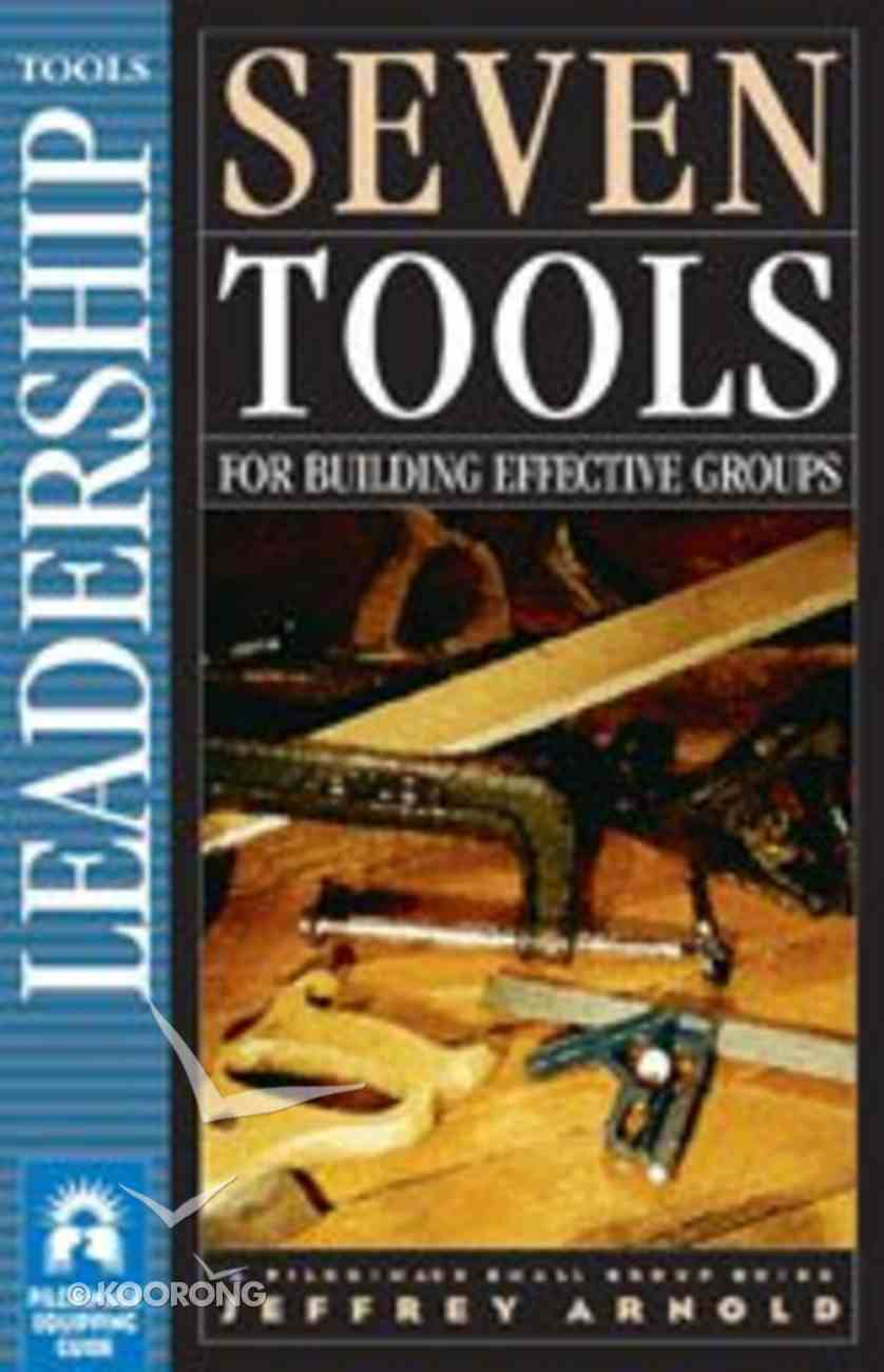 Seven Tools For Building Effective Groups - Leadership (Pilgrimage Small Group Guide Series) Paperback