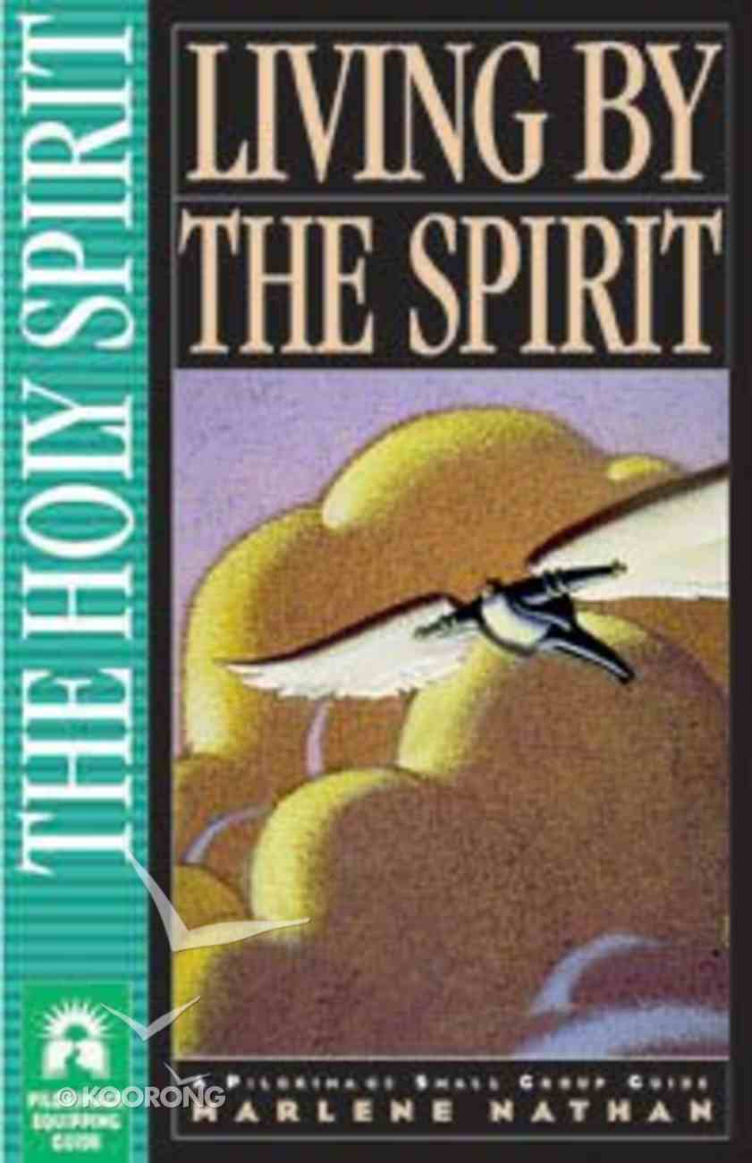 Living By the Spirit - Holy Spirit (Pilgrimage Small Group Guide Series) Paperback