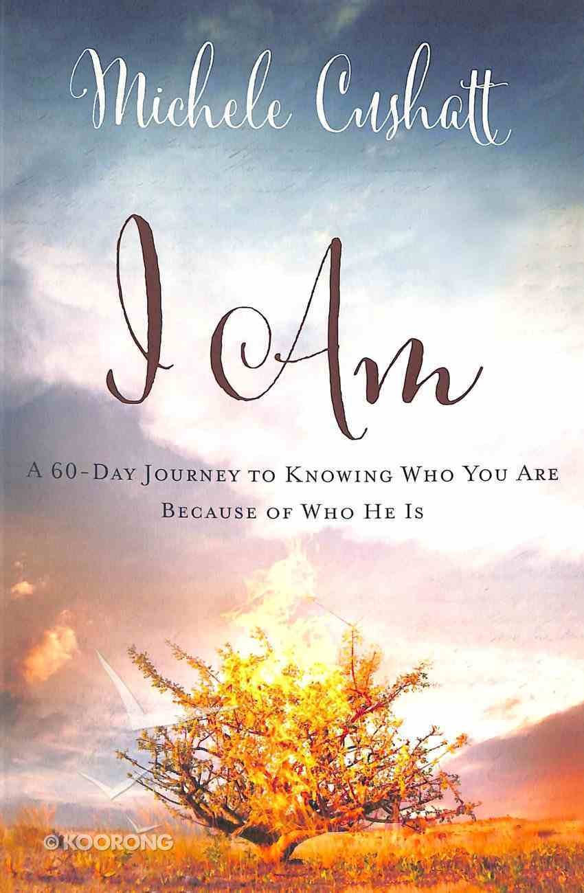 I Am: A 60-Day Journey to Knowing Who You Are Because of Who He is Paperback