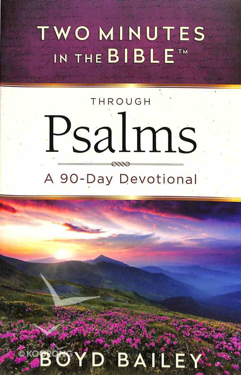 Through Psalms: A 90-Day Devotional (Two Minutes In The Bible Series) Paperback