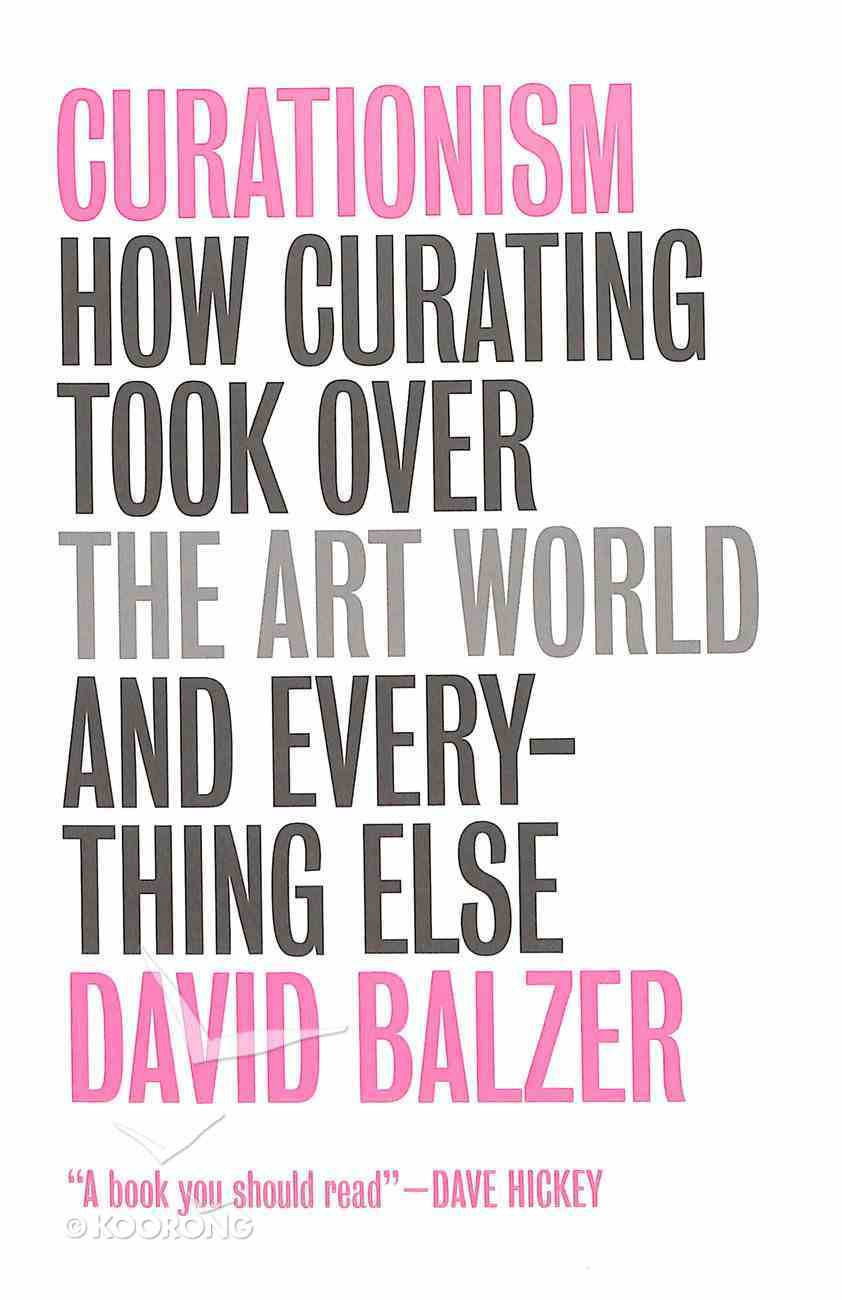 Curationism - How Curating Took Over the Art World and Everything Else Paperback