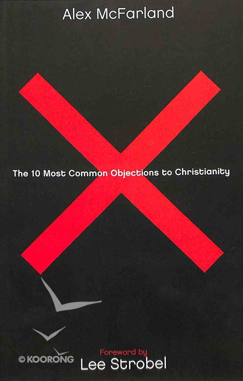 The 10 Most Common Objections to Christianity Paperback