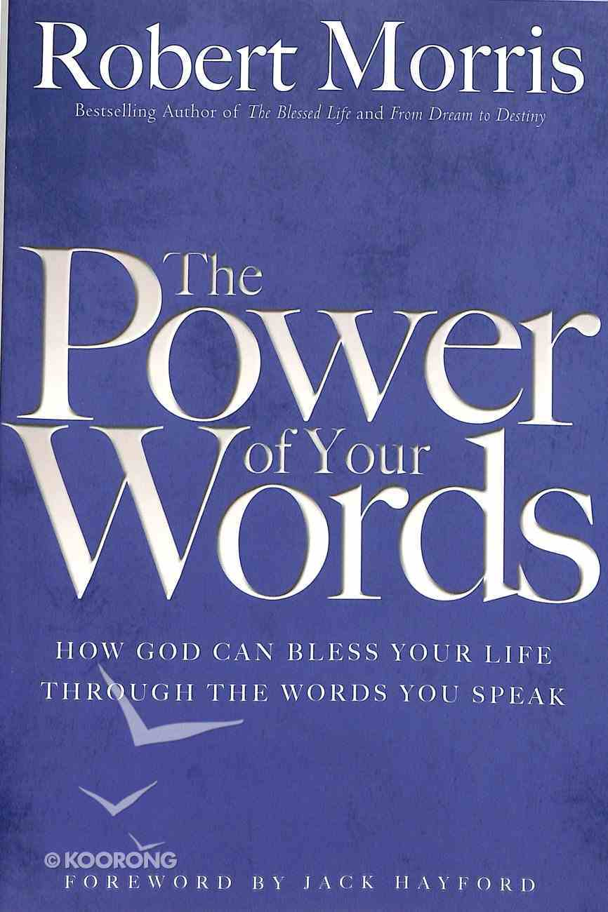 The Power of Your Words: How God Can Bless Your Life Through the Words You Speak Paperback