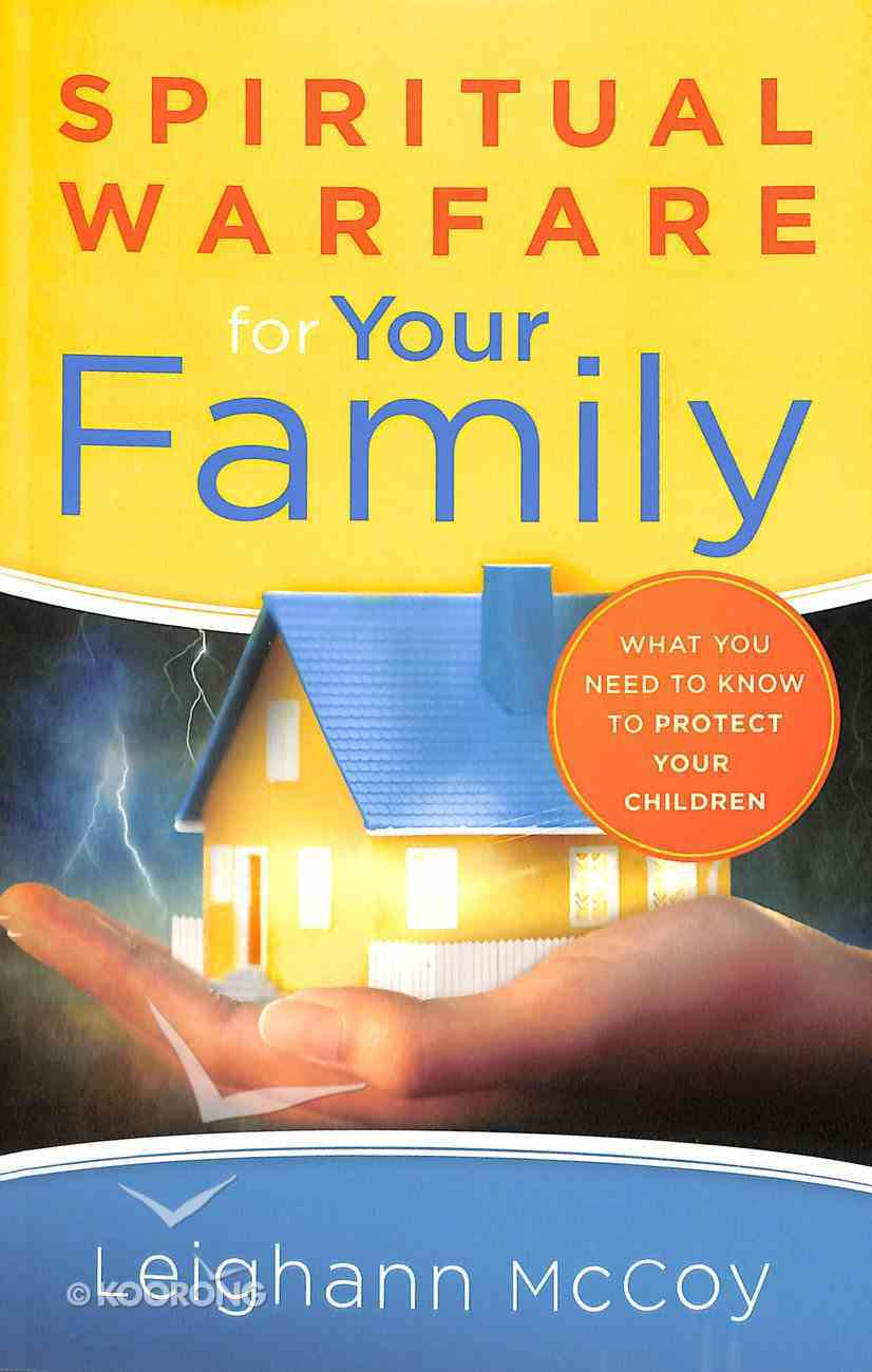 Spiritual Warfare For Your Family: What You Need to Know to Protect Your Children Paperback