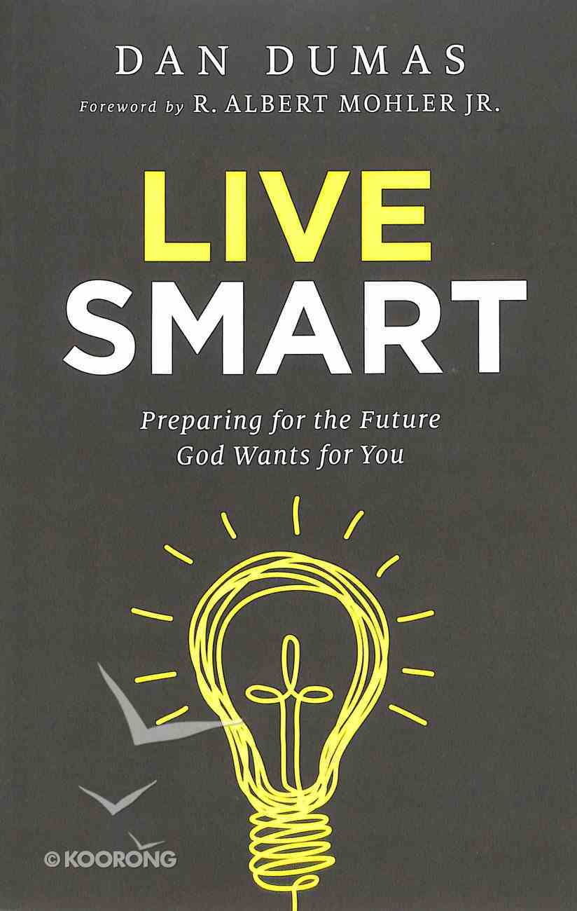 Live Smart: Preparing For the Future God Wants For You Paperback