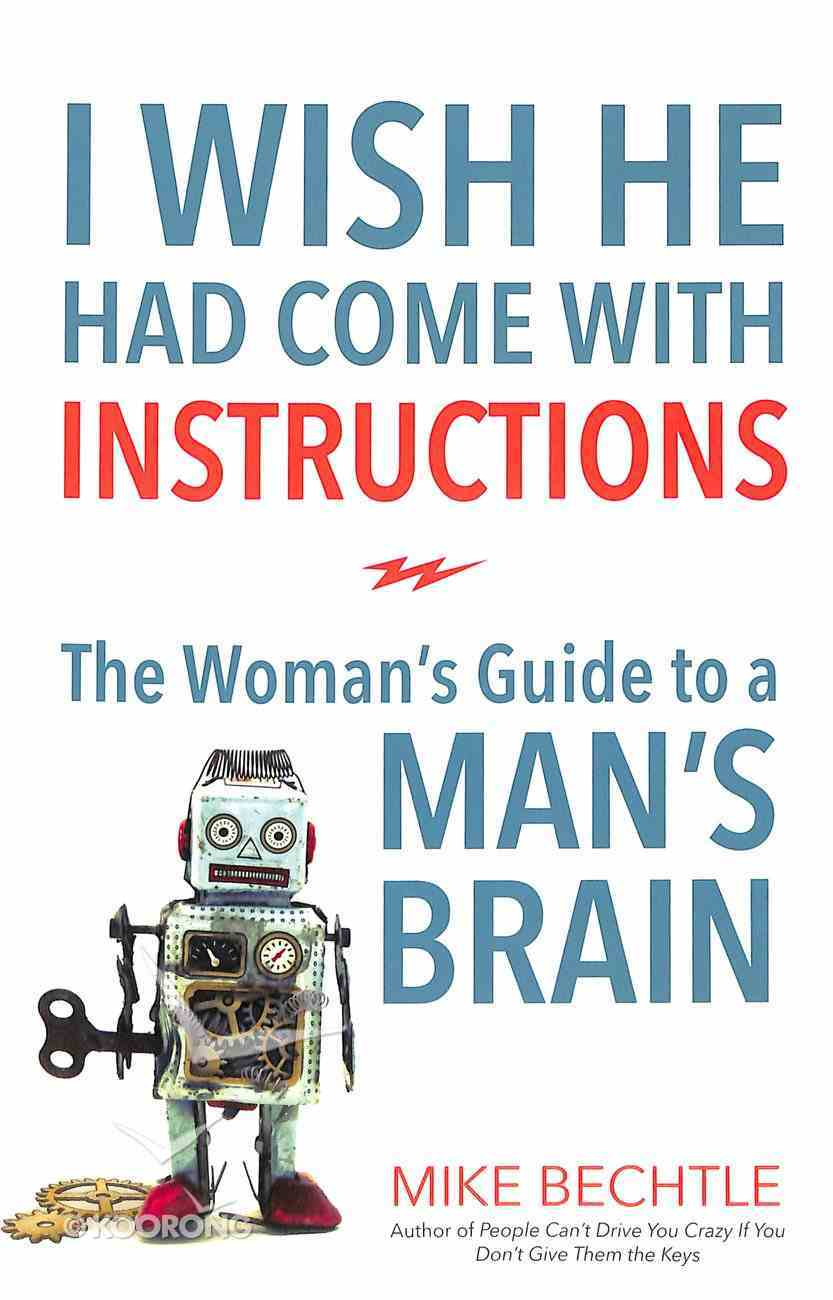 I Wish He Had Come With Instructions: The Woman's Guide to a Man's Brain Paperback
