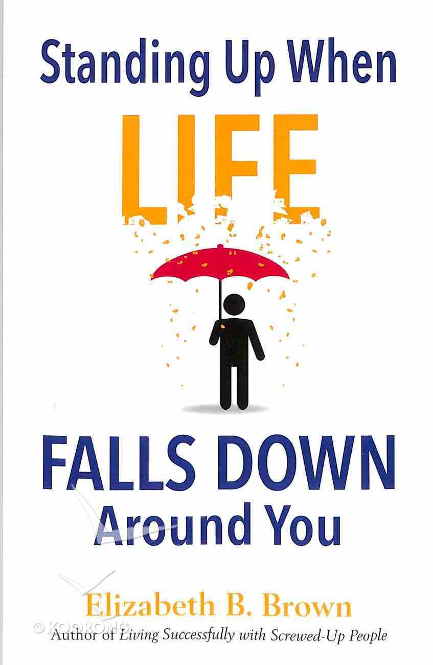 Standing Up When Life Falls Down Around You Paperback