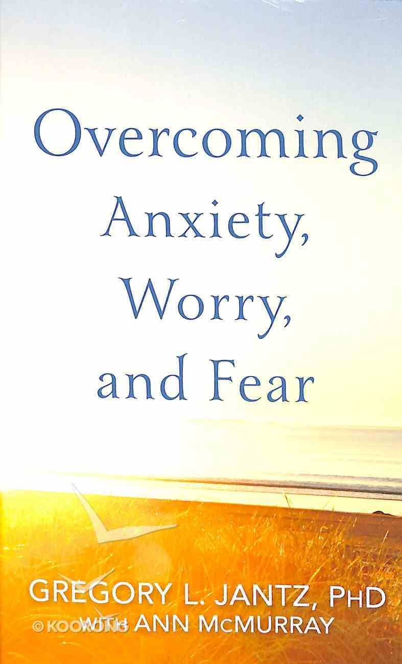 Overcoming Anxiety, Worry, and Fear Paperback