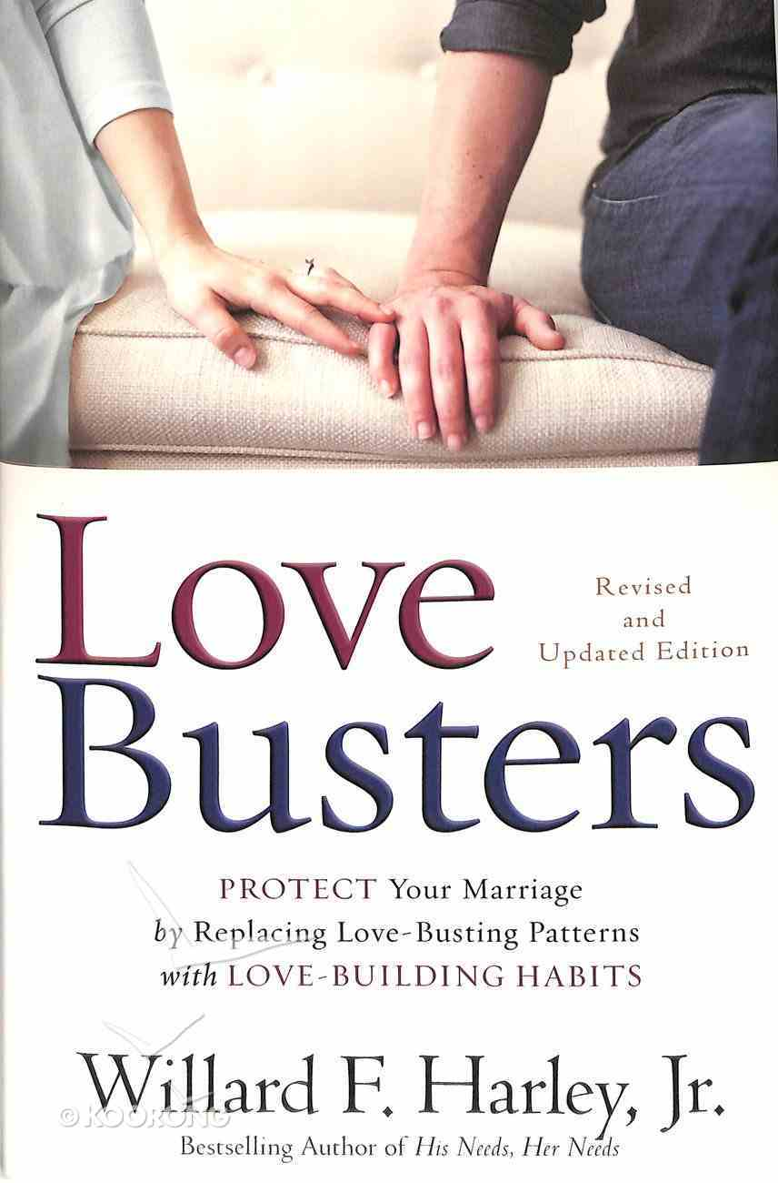 Love Busters: Protect Your Marriage By Replacing Love-Busting Patterns With Love-Building Habits Hardback