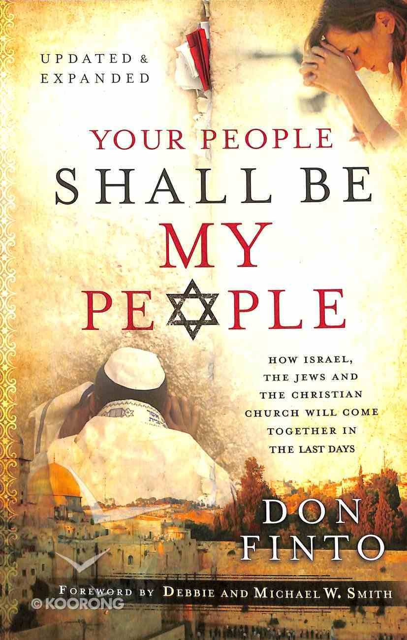 Your People Shall Be My People: How Israel, the Jews and the Christian Church Will Come Together in the Last Days (& Expanded) Paperback