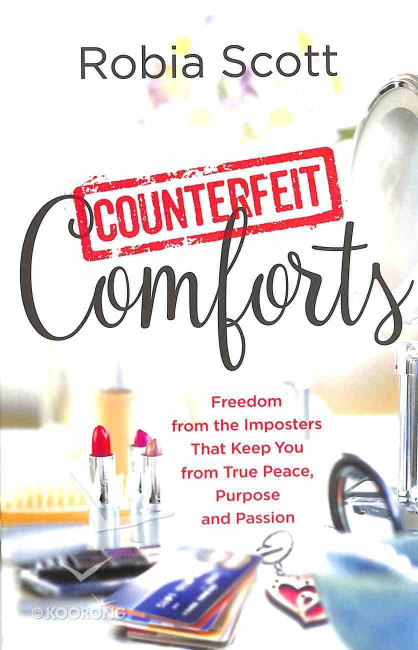 Counterfeit Comforts: Freedom From the Imposters That Keep You From True Peace, Purpose and Passion Paperback