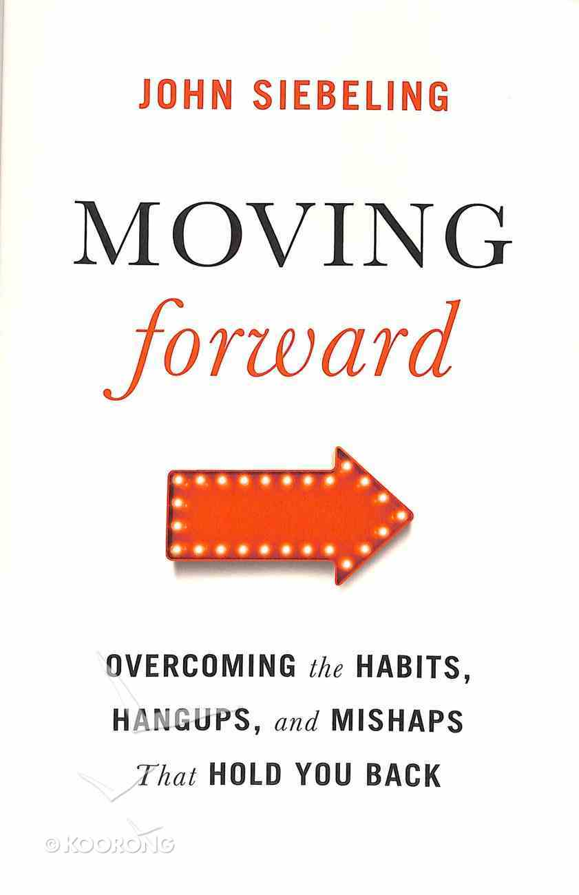 Moving Forward: Overcoming the Habits, Hangups, and Mishaps That Hold You Back Paperback