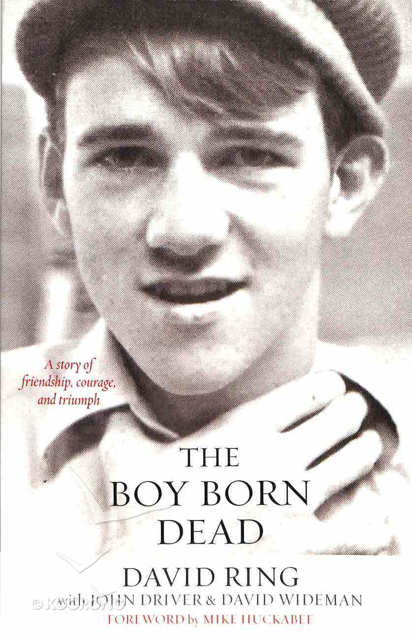 The Boy Born Dead: A Story of Friendship, Courage, and Triumph Paperback