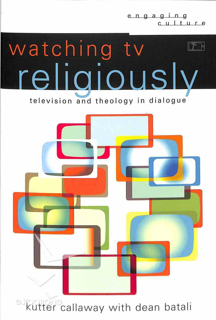 Watching Tv Religiously - Television and Theology in Dialogue (Engaging Culture Series) Paperback