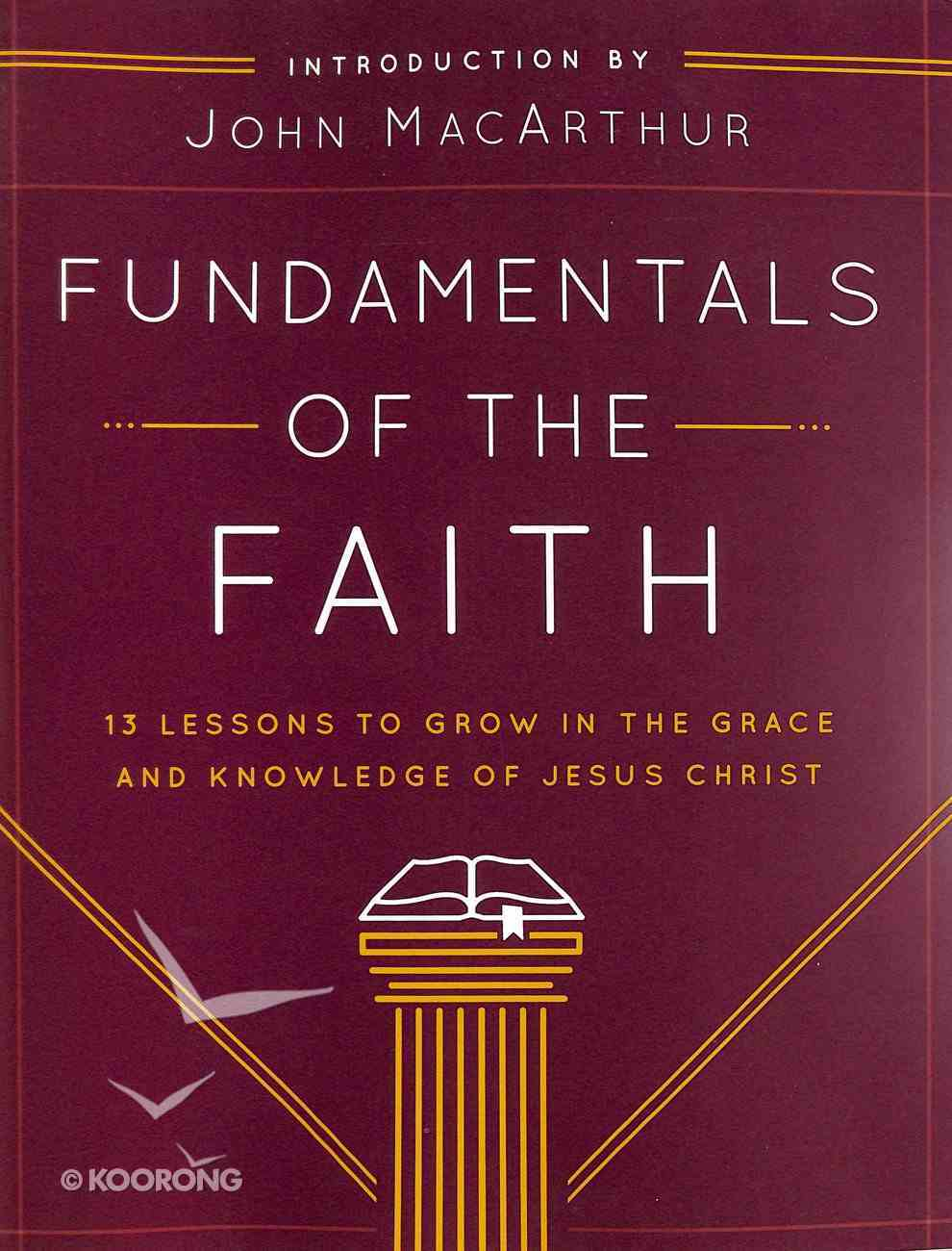 Fundamentals of the Faith: 13 Lessons to Grow in the Grace and Knowledge of Jesus Christ Paperback