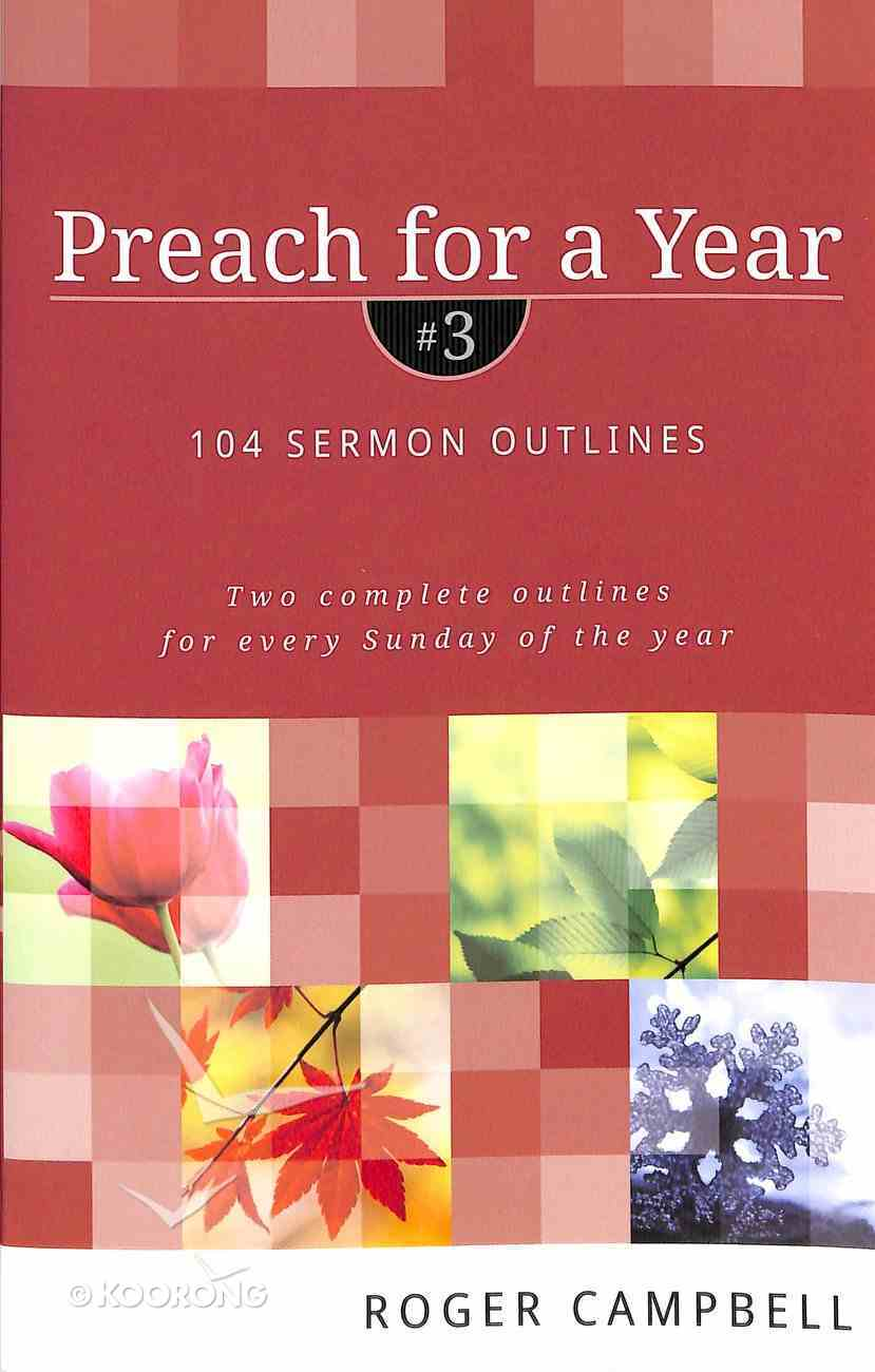 Preach For a Year #03: 104 Sermon Outlines Paperback