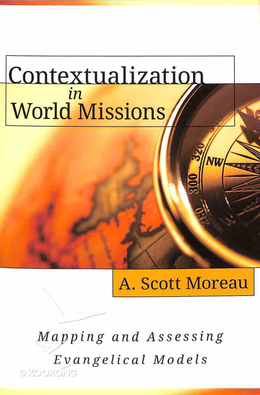 Contextualization in World Missions: Mapping and Assessing Evangelical Models Paperback