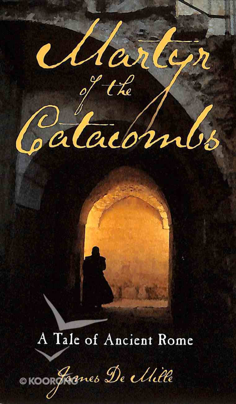 Martyr of the Catacombs: A Tale of Ancient Rome Paperback