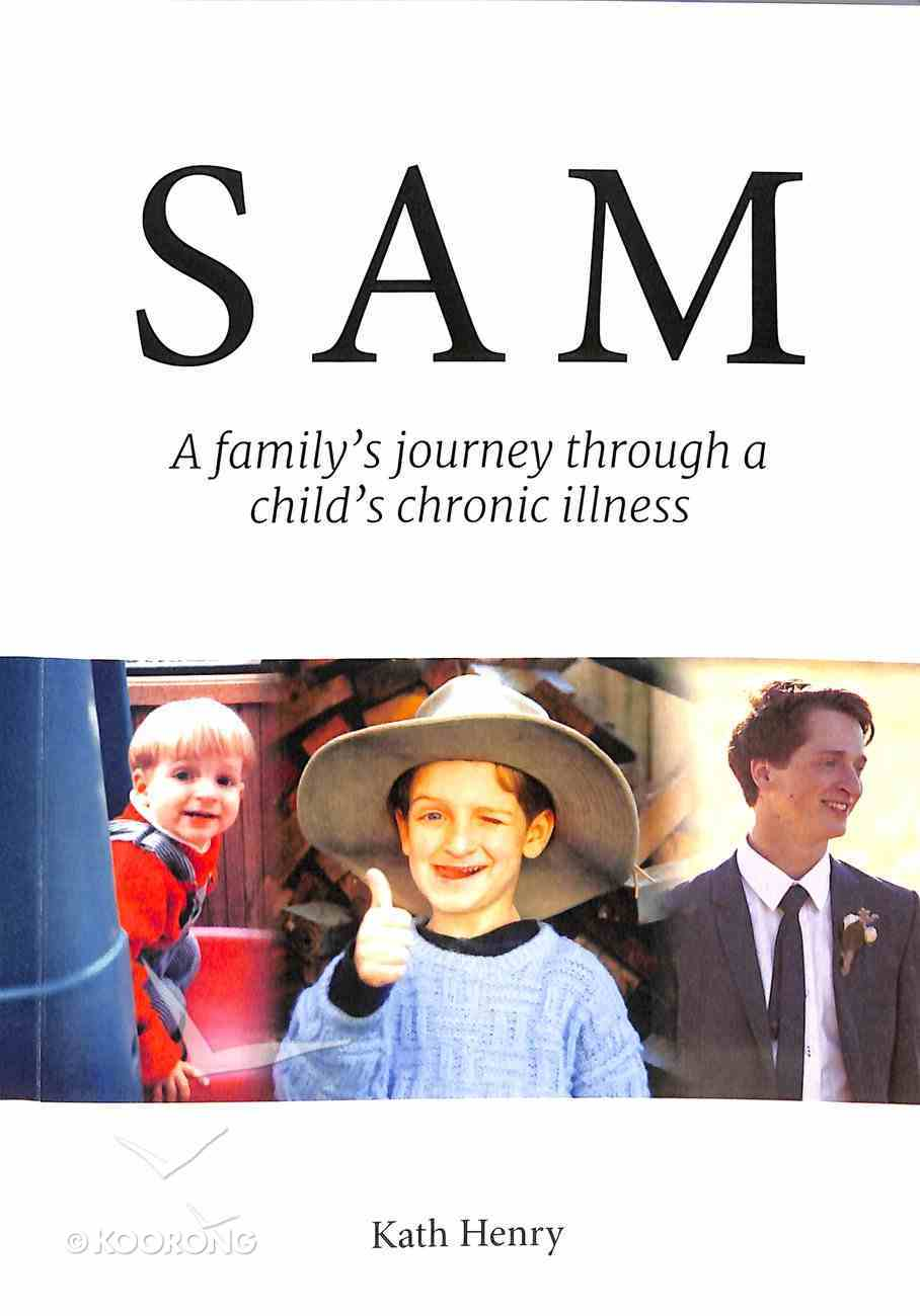 Sam: A Family's Journey Through a Child's Chronic Illness Paperback