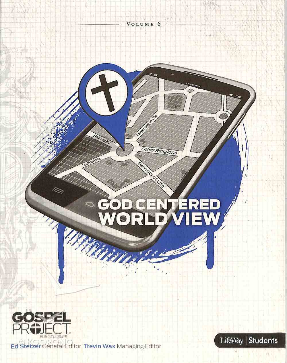 A God Centered Worldview (Study Guide) (#06 in Gospel Project For Students Series) Paperback