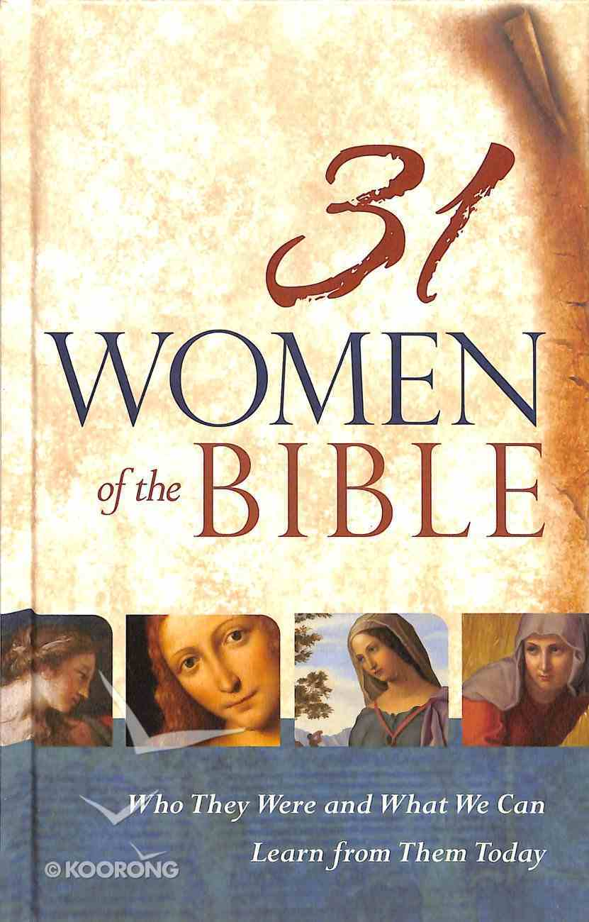 31 Women of the Bible: Who They Were and What We Can Learn From Them Today Hardback