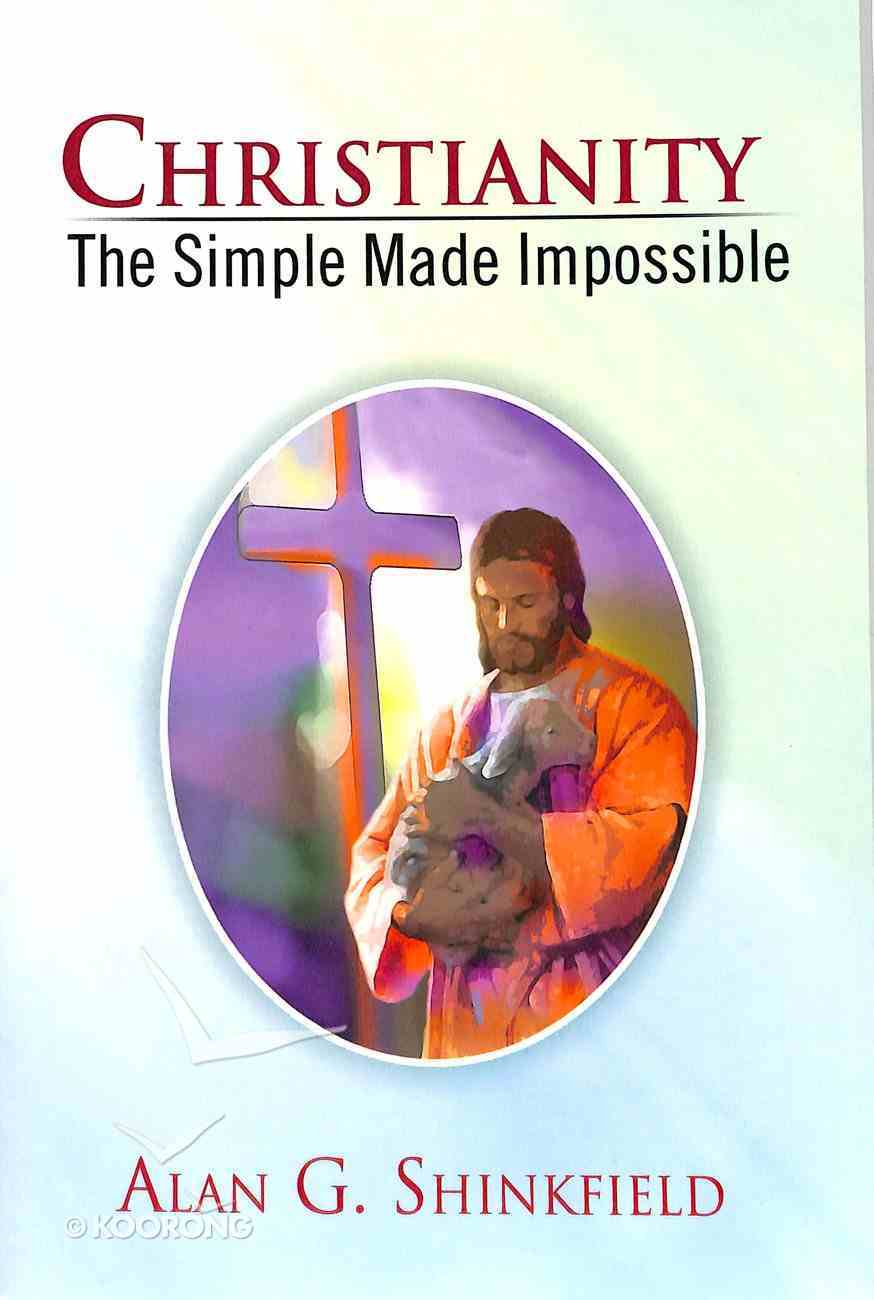 Christianity - the Simple Made Impossible Paperback