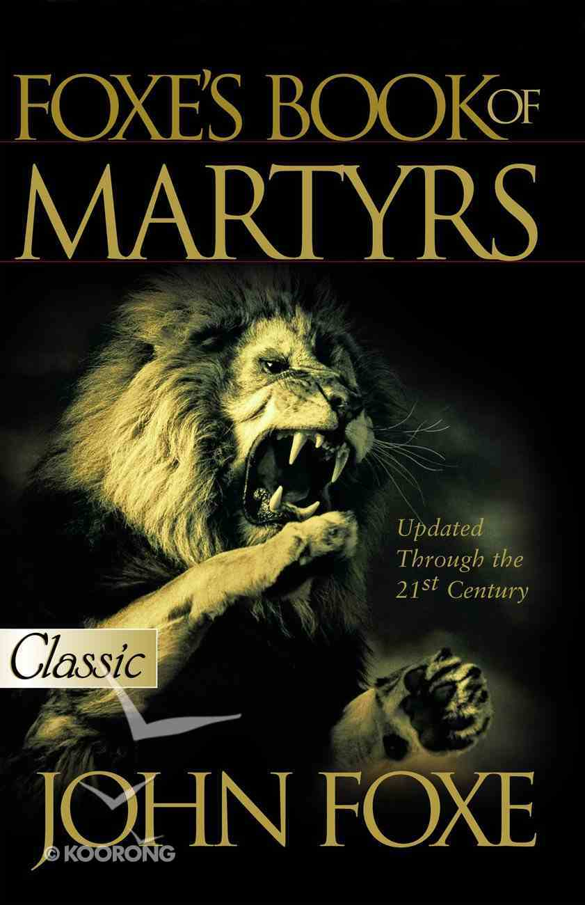 Foxe's Book of Martyrs (Pure Gold Classics Series) eBook