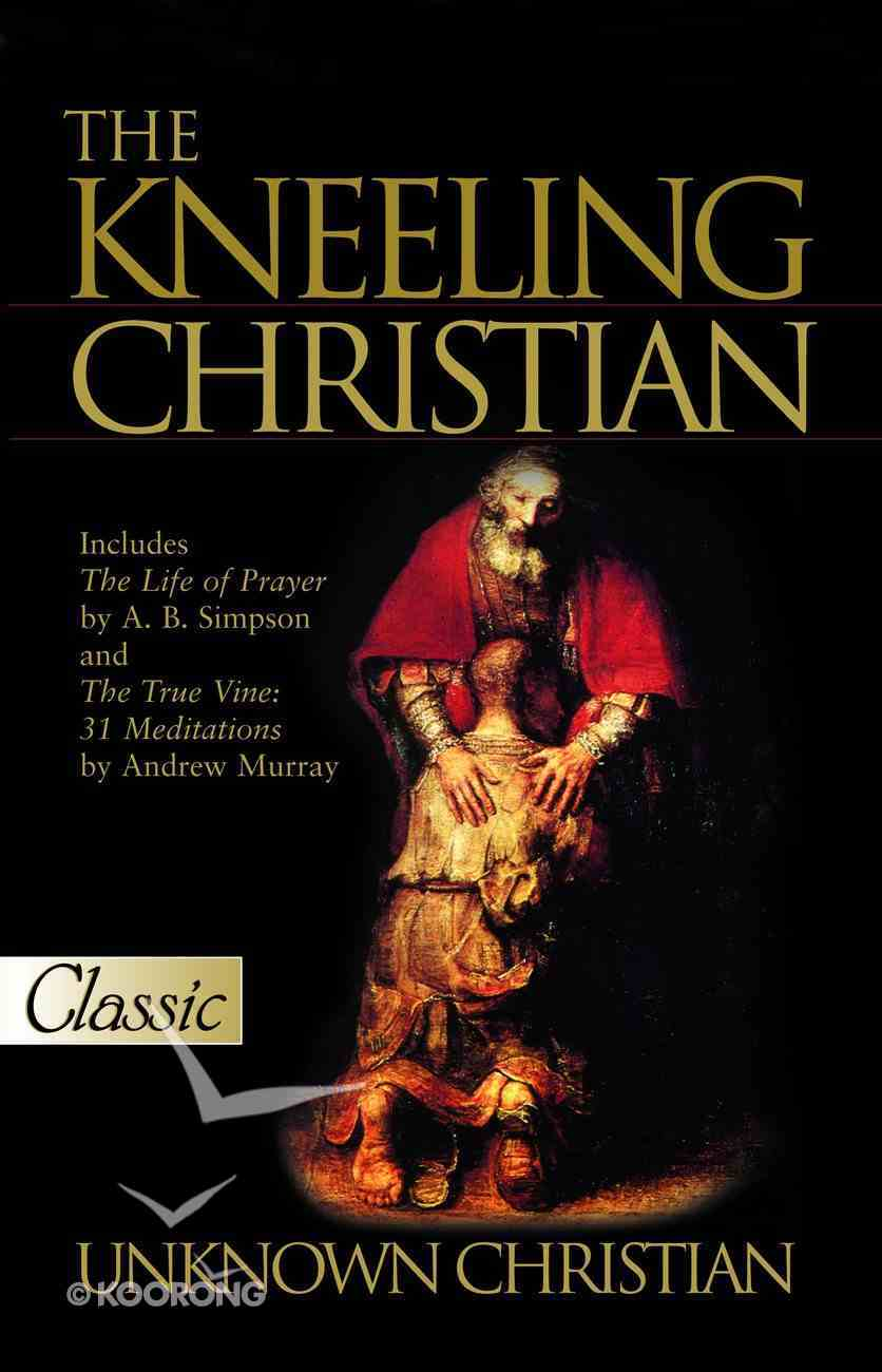 The Kneeling Christian (Pure Gold Classics Series) eBook