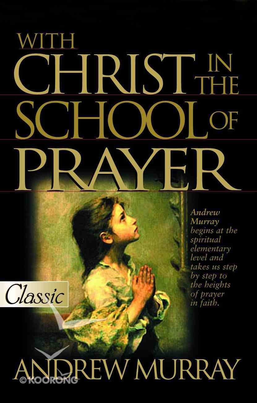 With Christ in the School of Prayer (Pure Gold Classics Series) eBook