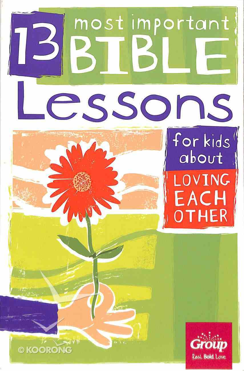Loving Each Other (13 Most Important Bible Lessons For Kids About Series) Paperback