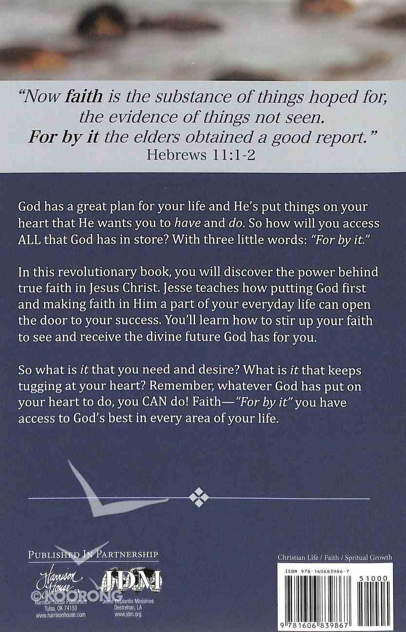 For By It...Faith: If You Don't Know What 'It' Is, You Won't Have It! Paperback